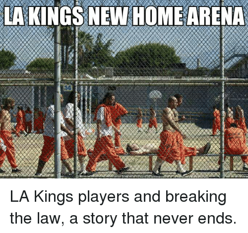 lakings new home arena la kings players and breaking the law 18120463 ✅ 25 best memes about la kings la kings memes,La Kings Memes