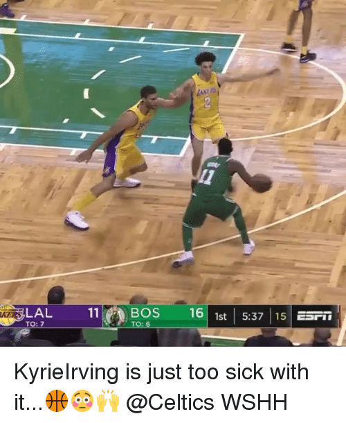 Memes, Wshh, and Celtics: LAL1OS 16 1st |5.37 15  KERS  TO: 7  TO: 6 KyrieIrving is just too sick with it...🏀😳🙌 @Celtics WSHH