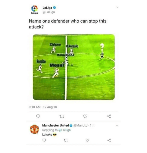 Memes, Manchester United, and Messi: LaLiga  latiga @LaLiga  Name one defender who can stop this  attack?  zidane C.Ronald  Ronaldo  Messi  9:18 AM-12 Aug 18  Manchester United  Replying to @LaLiga  Lukaku  @ManUtd-1 m