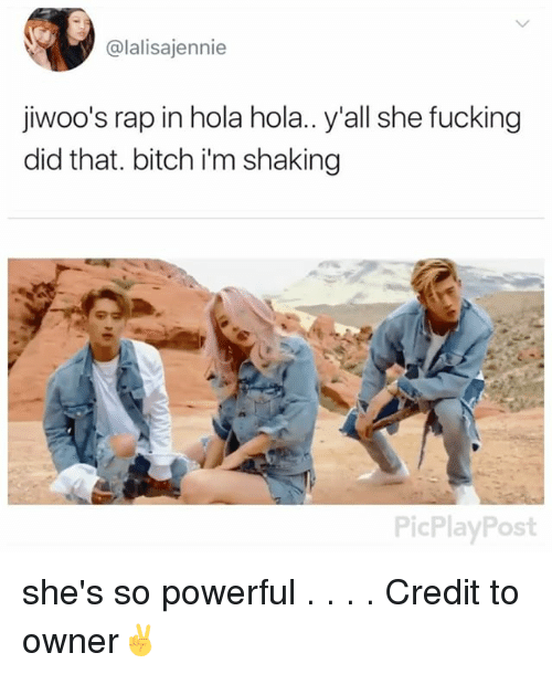 Bitch, Fucking, and Memes: @lalisajennie  jiwoo's rap in hola hola.. y'all she fucking  did that. bitch i'm shaking  PicPlayPost she's so powerful . . . . Credit to owner✌