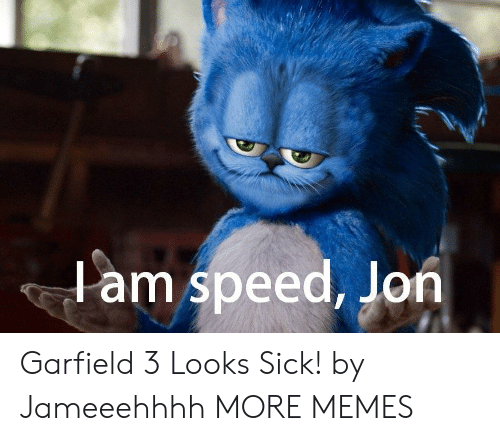 Dank, Memes, and Target: lam speed, Jon Garfield 3 Looks Sick! by Jameeehhhh MORE MEMES