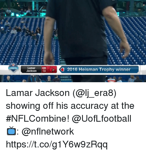 Memes, 🤖, and Heisman Trophy: LamarQB  Jackson 10  COMBINE  2016 Heisman Trophy winner Lamar Jackson (@lj_era8) showing off his accuracy at the #NFLCombine! @UofLfootball  📺: @nflnetwork https://t.co/g1Y6w9zRqq