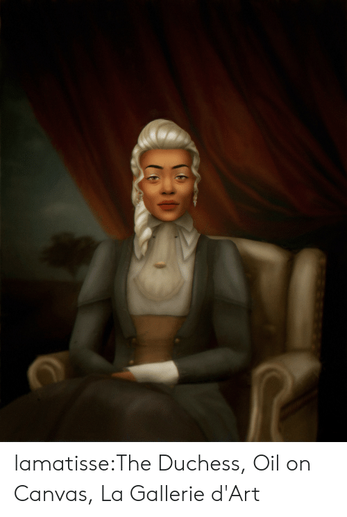 Tumblr, Blog, and Canvas: lamatisse:The Duchess, Oil on Canvas,La Gallerie d'Art