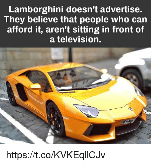 Memes, Lamborghini, and Television: Lamborghini doesn't advertise.  They believe that people who can  afford it, aren't sitting in front of  a television. https://t.co/KVKEqllCJv