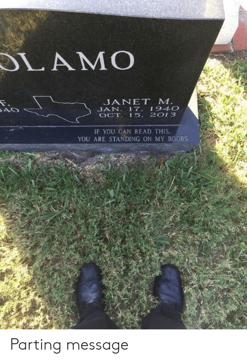 Boobs, Can, and You: LAMO  JANET M  JAN. 17 194O  OCT 15. 2013  IF YOU CAN READ THIS  YOU ARE STANDING ON MY BOOBS Parting message