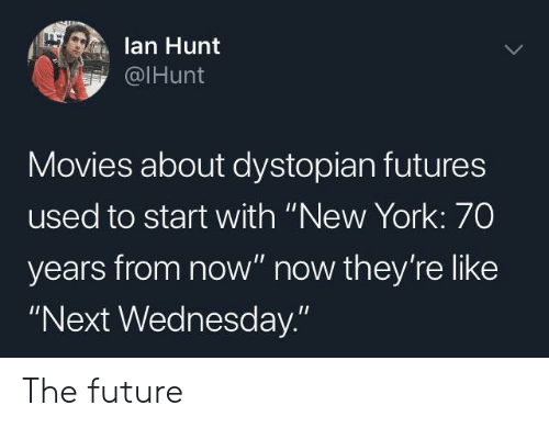"""Future, Movies, and New York: lan Hunt  @IHunt  Movies about dystopian futures  used to start with """"New York: 70  years from now"""" now they're like  """"Next Wednesday."""" The future"""