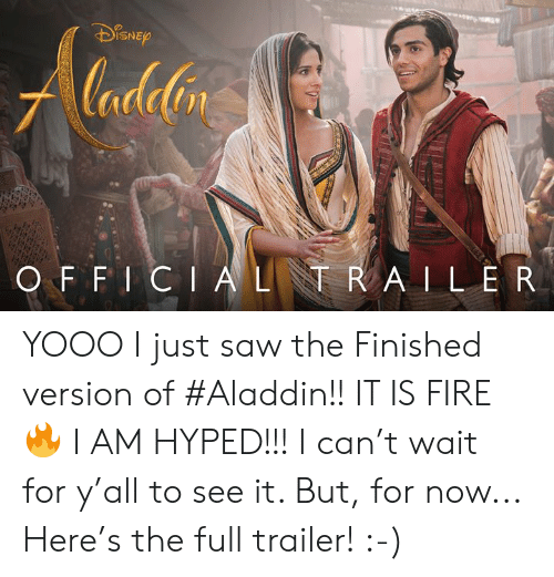 Aladdin, Dank, and Fire: lana  ISNE  nt  O F F I CIALR A ILER YOOO I just saw the Finished version of #Aladdin!!   IT IS FIRE 🔥 I AM HYPED!!! I can't wait for y'all to see it.  But, for now... Here's the full trailer!  :-)