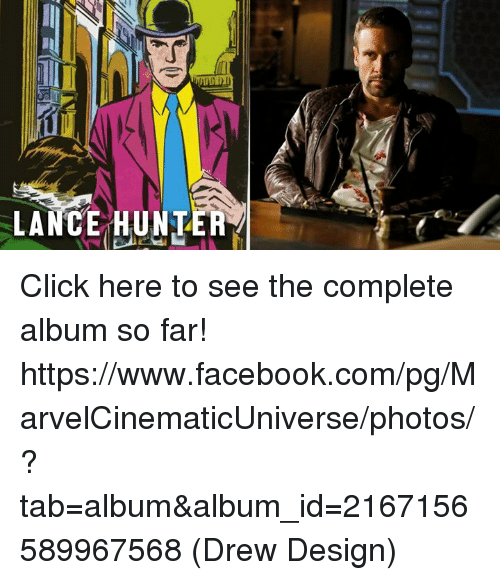 Click, Facebook, and Memes: LANCE HUNTER Click here to see the complete album so far!   https://www.facebook.com/pg/MarvelCinematicUniverse/photos/?tab=album&album_id=2167156589967568  (Drew Design)