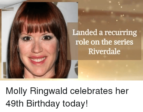 Birthday, Memes, and Molly: Landed a recurring  role on the series  Riverdale Molly Ringwald celebrates her 49th Birthday today!