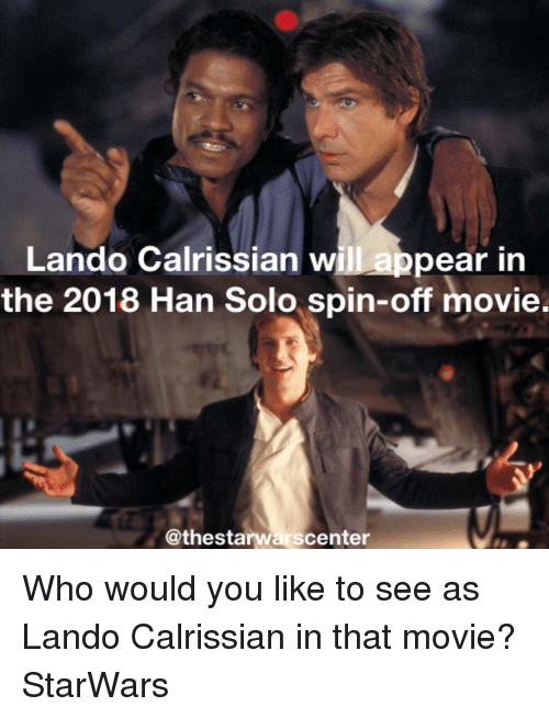 Han Solo, Memes, and 🤖: Lando Calrissian will appear in  the 2018 Han Solo spin-off movie.  @thestarwarscenter Who would you like to see as Lando Calrissian in that movie? StarWars