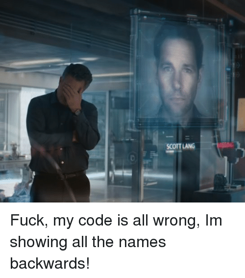 Fuck, All The, and Code: LANG Fuck, my code is all wrong, Im showing all the names backwards!