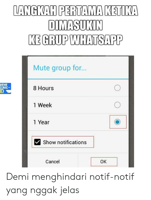 Meme, Whatsapp, and Mute: LANGKAH PERTAMA KETIK  DIMASUKIN  KE GRUP WHATSAPP  Mute group for..  MEME  COMIC  ID  8 Hours  1 Week  1 Year  Show notifications  Cancel  OK Demi menghindari notif-notif yang nggak jelas