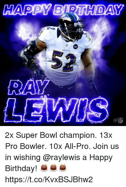 Birthday, Memes, and Nfl: LAPYBNOURDAY  Art  RAVENS  LEWIS  NFL 2x Super Bowl champion. 13x Pro Bowler. 10x All-Pro.  Join us in wishing @raylewis a Happy Birthday! 🎂🎂🎂 https://t.co/KvxBSJBhw2