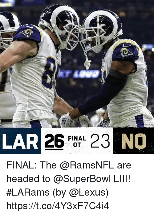 Lexus, Memes, and Superbowl: LAR  NO  FINAL FINAL: The @RamsNFL are headed to @SuperBowl LIII! #LARams  (by @Lexus) https://t.co/4Y3xF7C4i4