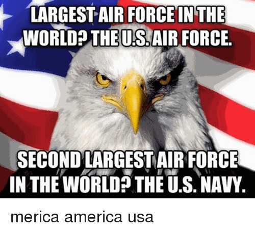 America, Memes, and Air Force: LARGEST AIR FORCE IN THE  WORLDPTHE  OS AIR FORCE.  SECOND LARGESTAIR FORCE  IN THE WORLD THE U.S. NAVY merica america usa