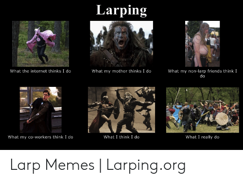 Larping What My Non-Larp Friends Think I Do What the