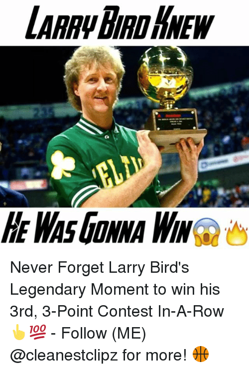 Memes, Birds, and Larry Bird: LARRY BIRD KNEW  HE WAS GONNA WIN Gu Never Forget Larry Bird's Legendary Moment to win his 3rd, 3-Point Contest In-A-Row 👆💯 - Follow (ME) @cleanestclipz for more! 🏀