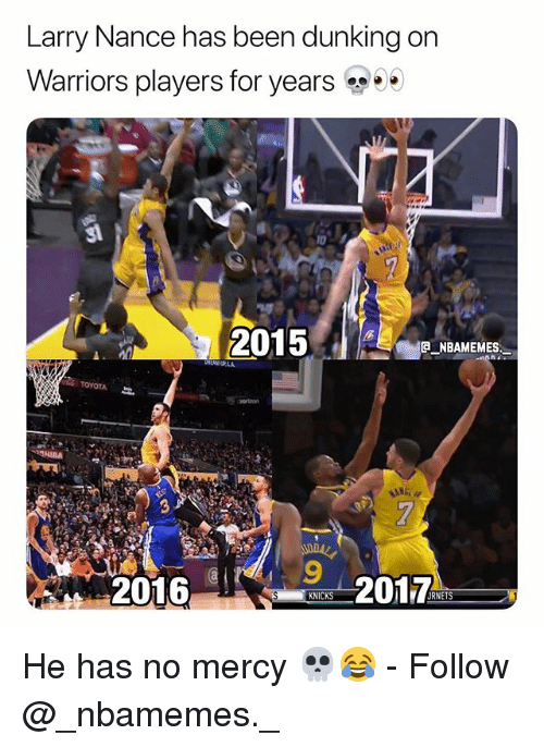 Memes, Warriors, and Mercy: Larry Nance has been dunking on  Warriors players for years ..  92017  20169  RNETS He has no mercy 💀😂 - Follow @_nbamemes._