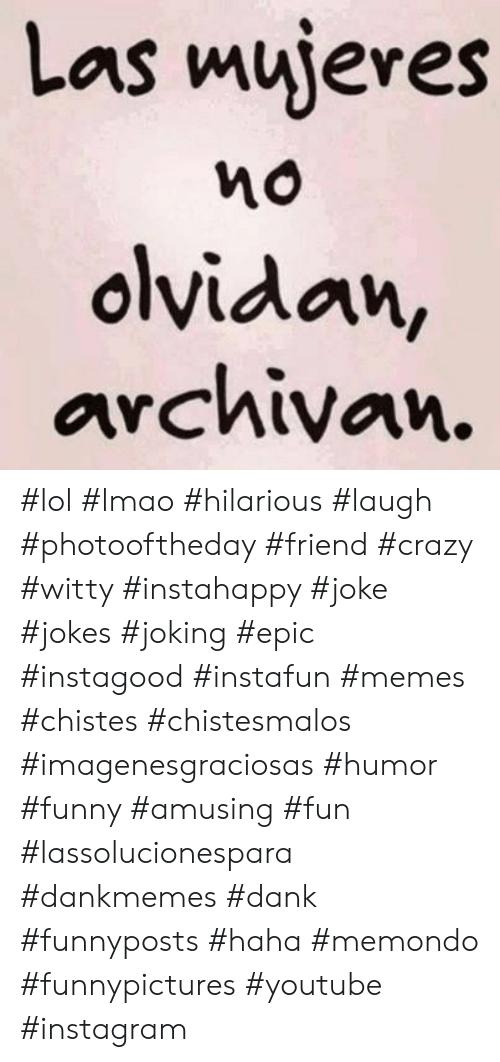 Crazy, Dank, and Funny: Las mujeres  olvidan,  archivan. #lol #lmao #hilarious #laugh #photooftheday #friend #crazy #witty #instahappy #joke #jokes #joking #epic #instagood #instafun  #memes #chistes #chistesmalos #imagenesgraciosas #humor #funny  #amusing #fun #lassolucionespara #dankmemes  #dank  #funnyposts #haha #memondo #funnypictures #youtube #instagram