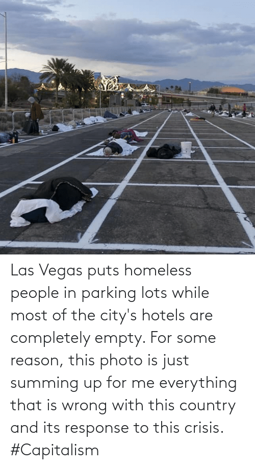 Homeless, Las Vegas, and Capitalism: Las Vegas puts homeless people in parking lots while most of the city's hotels are completely empty. For some reason, this photo is just summing up for me everything that is wrong with this country and its response to this crisis. #Capitalism