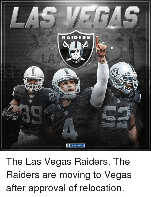 Memes, 🤖, and  Las: LAS VEGAS  RAIDERS  CBS SPORTS The Las Vegas Raiders. The Raiders are moving to Vegas after approval of relocation.