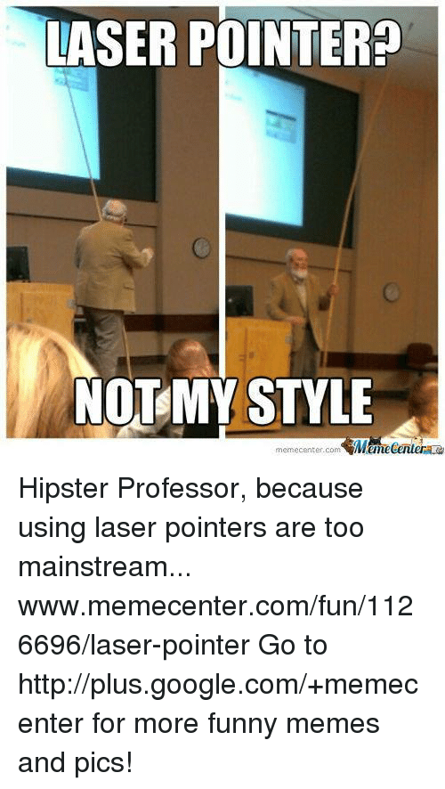 laser pointer not my style memecenter com man hipster professor because 16495581 ✅ 25 best memes about laser pointer laser pointer memes,Laser Pointers Funny Airplane Meme