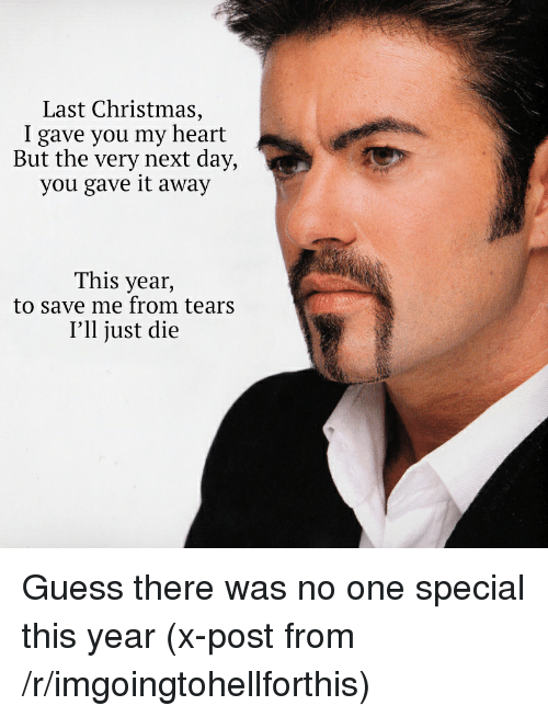 Last Christmas I Gave You My Heart but the Very Next Day You Gave It Away This Year to Save Me ...