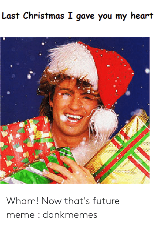 Wham Christmas.Last Christmas I Gave You My Heart Wham Now That S Future