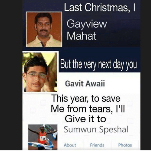 Last Christmas I Gayview Mahat.Last Christmas I Gay View Mahat But The Very Next Day You