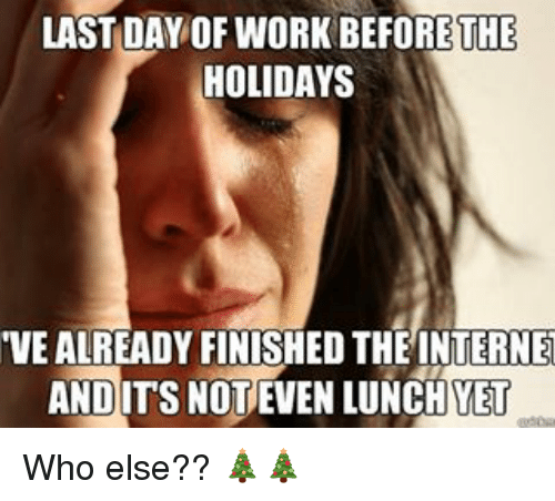 last day of work before the holidays vealready finished the 9655999 last day of work before the holidays vealready finished the