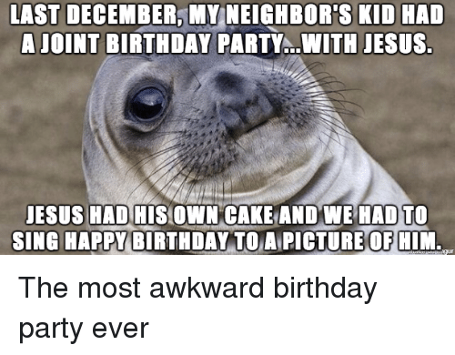 Birthday, Jesus, and Party: LAST DECEMBER, MY NEIGHBOR'S KID HAD  AJOINT BIRTHDAY PARTY..WITH JESUS  JESUS HAD HIS OWN CAKE AND WE HAD TO  SING HAPPY  BIRTHDAY TO ANPICTURE OF HIM.
