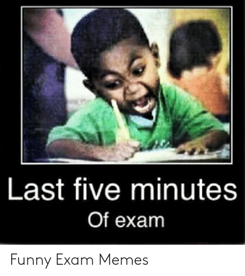 Funny, Memes, and Five: Last five minute:s  Of exam Funny Exam Memes