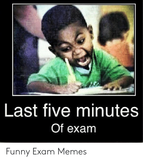Funny, Memes, and Five: Last five minutes  Of exam Funny Exam Memes