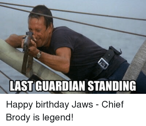 Last Guardian Standing Happy Birthday Jaws Chief Brody Is Legend
