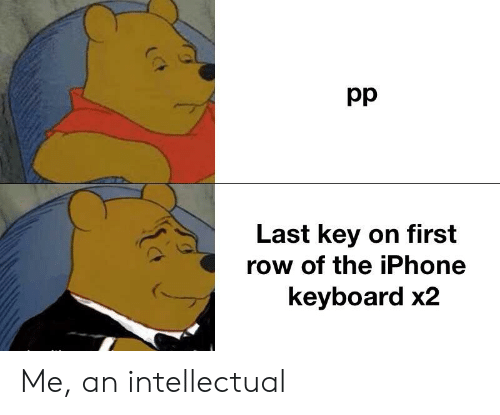 Iphone, Keyboard, and Dank Memes: Last key on first  row of the iPhone  keyboard x2 Me, an intellectual
