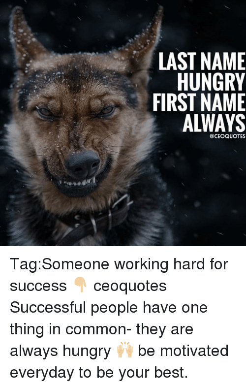 Last Name Hungry First Name Always Quotes Tagsomeone Working Hard