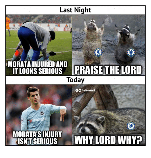 Memes, Today, and 🤖: Last Night  Ea  MORATA INJURED AND  IT LOOKS S  ERIOUS PRAISE THE LORD  Today  TrollFootball  MORATA'SINURY  ISNITSERIOUS WHY LORD WHY?