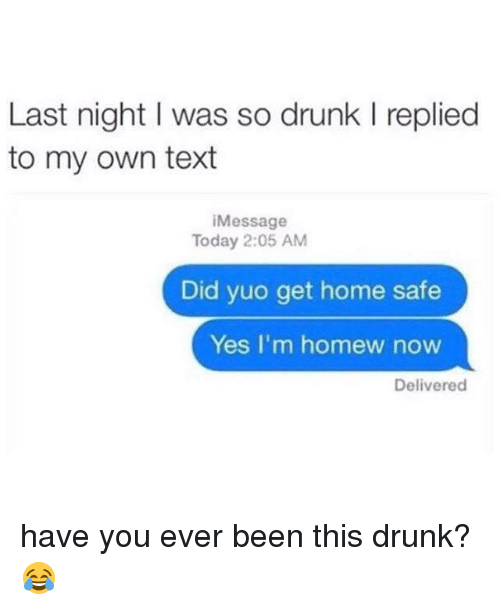 Have You Ever Been This Drunk