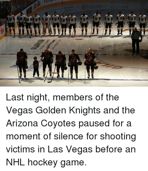Hockey, Memes, and National Hockey League (NHL): Last night, members of the Vegas Golden Knights and the Arizona Coyotes paused for a moment of silence for shooting victims in Las Vegas before an NHL hockey game.