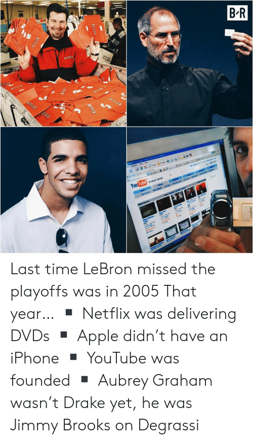 Apple, Drake, and Iphone: Last time LeBron missed the playoffs was in 2005  That year… ▪️ Netflix was delivering DVDs ▪️ Apple didn't have an iPhone ▪️ YouTube was founded ▪️ Aubrey Graham wasn't Drake yet, he was Jimmy Brooks on Degrassi