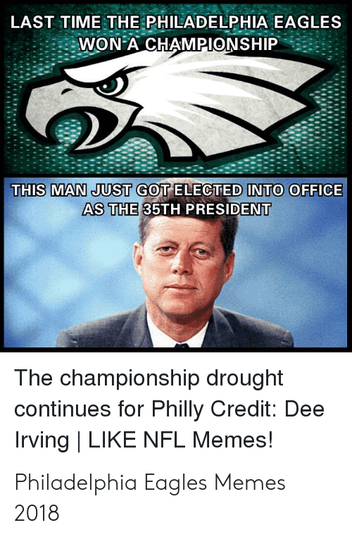 Last Time The Philadelphia Eagles Won A Championship This Man Just Got Elected Into Office As The 35th President The Championship Drought Continues For Philly Credit Dee Irving Like Nfl Memes