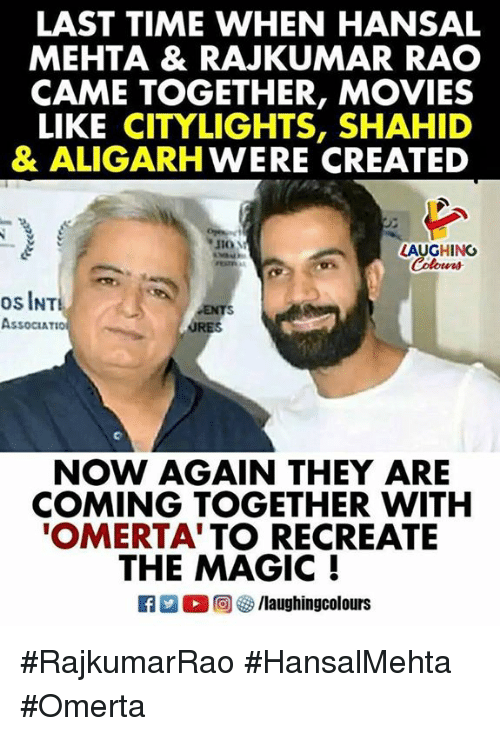 Movies, Magic, and Time: LAST TIME WHEN HANSAL  MEHTA & RAJKUMAR RAO  CAME TOGETHER, MOVIES  LIKE CITYLIGHTS, SHAHID  & ALIGARHWERE CREATED  LAUGHING  os INT  ASSOCIATIO  URES  NOW AGAIN THEY ARE  COMING TOGETHER WITH  OMERTA'TO RECREATE  THE MAGIC !  R M 2回8 /laughingcolours #RajkumarRao #HansalMehta  #Omerta