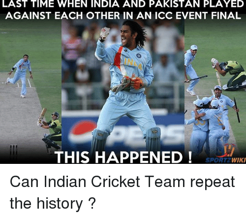 Memes, Cricket, and History: LAST TIME WHEN INDIA AND PAKISTAN PLAYED  AGAINST EACH OTHER IN AN ICC EVENT FINAL  THIS HAPPENED  PORT WIKI Can Indian Cricket Team repeat the history ?