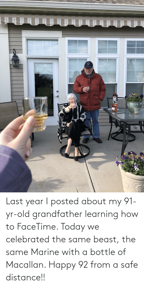 Facetime, Happy, and How To: Last year I posted about my 91-yr-old grandfather learning how to FaceTime. Today we celebrated the same beast, the same Marine with a bottle of Macallan. Happy 92 from a safe distance!!