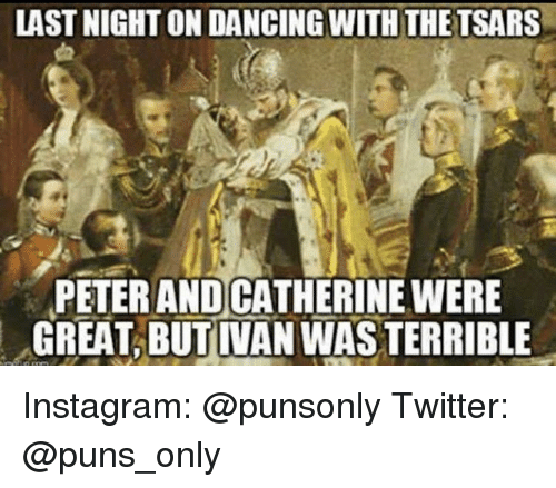 LASTNIGHT ONDANCINGWITH THE TSARS PETER AND CATHERINE WERE GREAT BUT