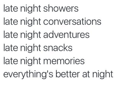 Memes, 🤖, and Memories: late night showers  late night conversations  late night adventures  late night snacks  late night memories  everything's better at night