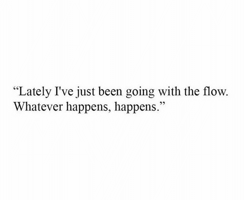 "Been, Just, and Whatever: ""Lately I've just been going with the flow.  Whatever happens, happens.""  25"