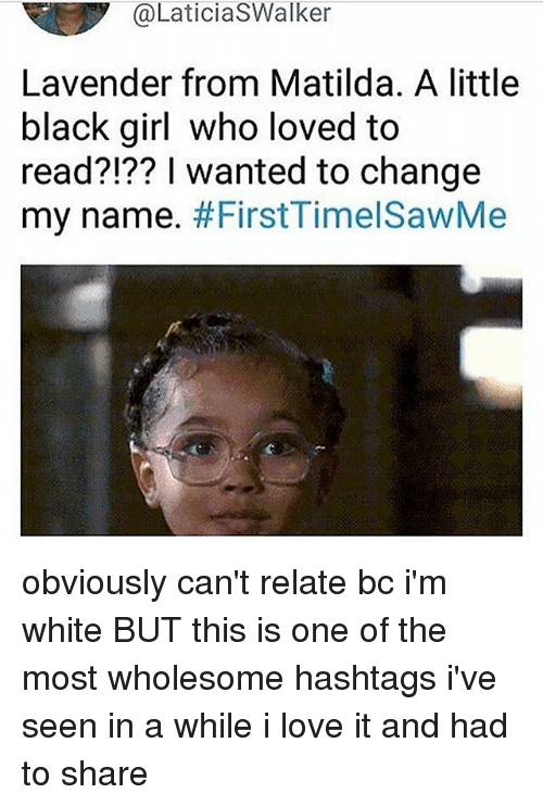 Love, Matilda, and Memes: @LaticiaSWalker  Lavender from Matilda. A little  black girl who loved to  read?!?? I wanted to change  my name. obviously can't relate bc i'm white BUT this is one of the most wholesome hashtags i've seen in a while i love it and had to share