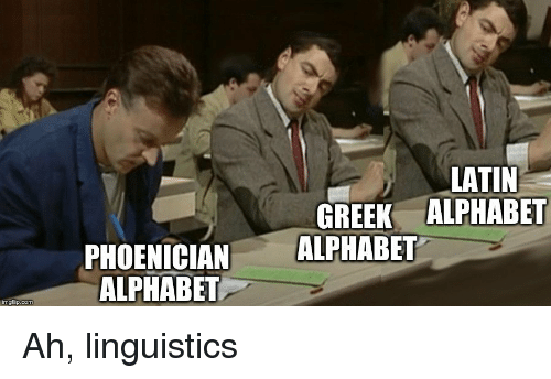 Alphabet, Greek, and Phoenician: LATIN  GREEK ALPHABET  PHOENICIAN ALPHABET  ALPHABET  imgflip.com Ah, linguistics