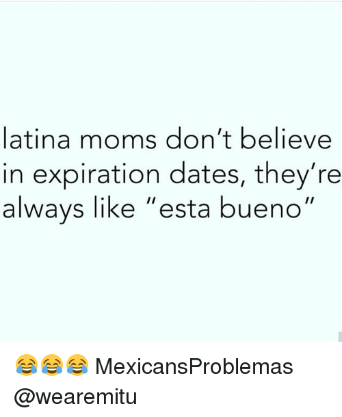 "Memes, Moms, and 🤖: latina moms don't believe  in expiration dates, they're  alwavs like ""esta bueno"" 😂😂😂 MexicansProblemas @wearemitu"